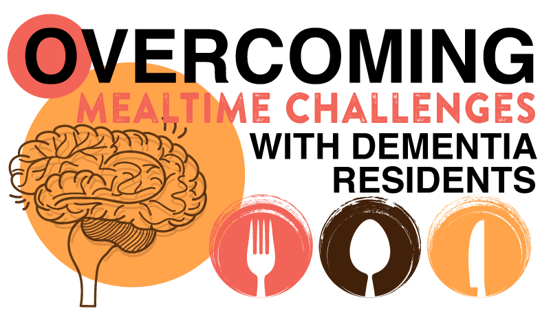 Overcoming Mealtime Challenges With Dementia Residents